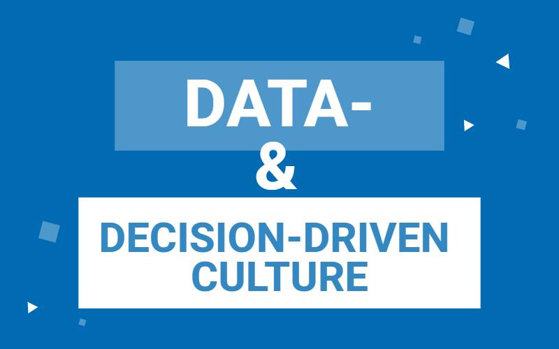 DATA- & DECISION-DRIVEN CULTURE